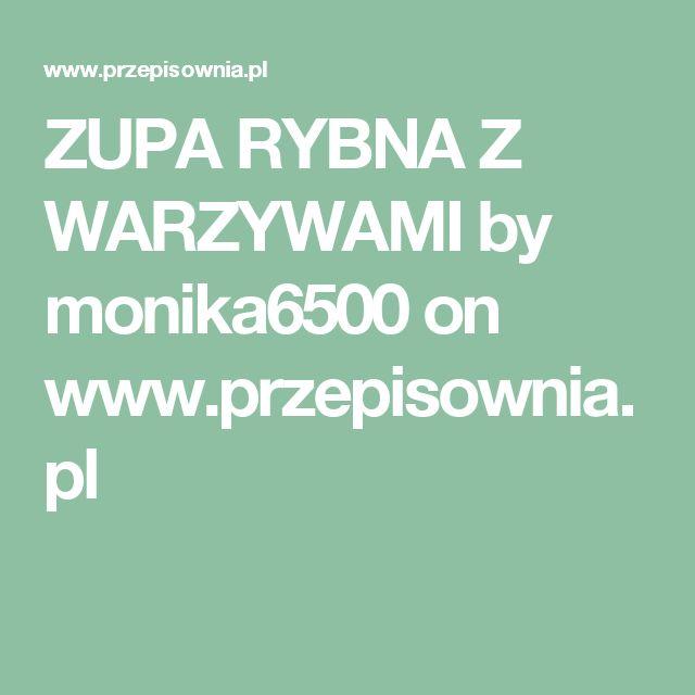 ZUPA RYBNA Z WARZYWAMI by monika6500 on www.przepisownia.pl