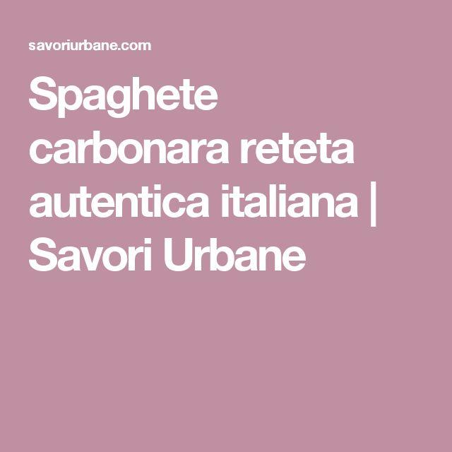 Spaghete carbonara reteta autentica italiana | Savori Urbane