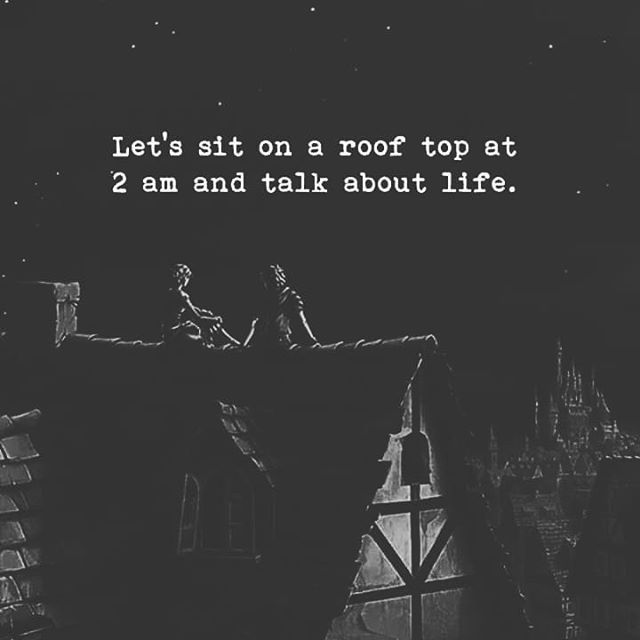 Let S Sit On A Rooftop At 2am And Talk About Life Night Quotes Thoughts Late Night Quotes Conversation Quotes