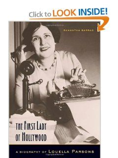 The First Lady of Hollywood: A Biography of Louella Parsons by Samantha Barbas. $50.00. 426 pages. Author: Samantha Barbas. Publisher: University of California Press; First Edition edition (October 24, 2005). Publication: October 24, 2005