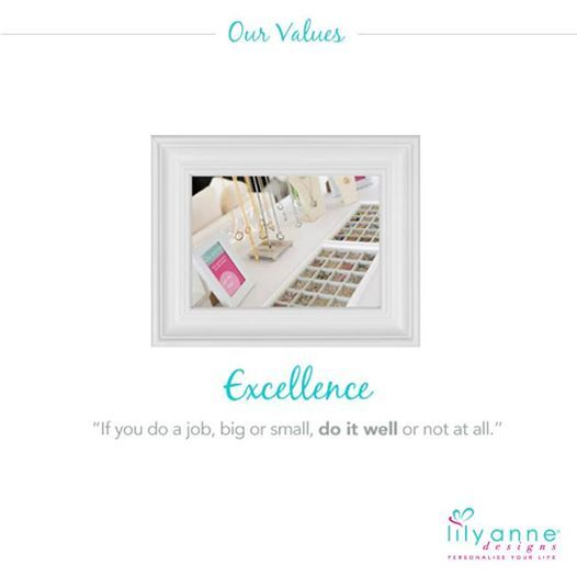 """{Excellence} """"If you do a job, big or small, do it well or not at all""""  www.lilyannedesigns.com.au  #LilyAnneDesigns #OurValues"""