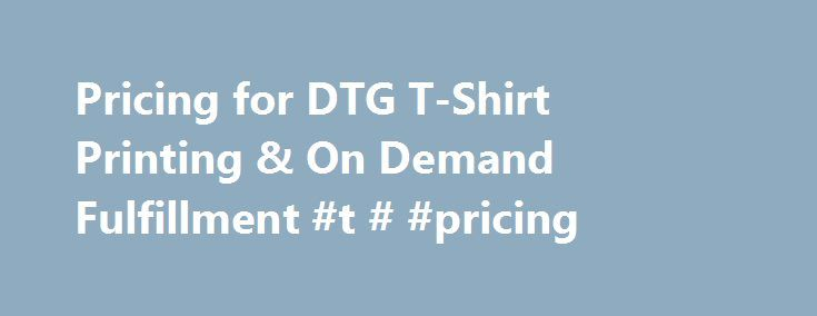 Pricing for DTG T-Shirt Printing & On Demand Fulfillment #t # #pricing http://oregon.remmont.com/pricing-for-dtg-t-shirt-printing-on-demand-fulfillment-t-pricing/  # Contract Printing Prices Packaging Qty 1-3 product will ship in individually packed Drop Shippers that will be bundled together into a single shipping pack. Qty 4+ product will be bulk-shipped. Tracking USA / USPS – USPS shipments with tracking provide estimated delivery dates, but these are not guaranteed. Delays can occur…