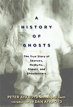 A History of Ghosts - Turns out Ghostbusters was real.  Peter Aykroyd's real-life family history with the supernatural inspired Ghostbusters.  Forward by Dan Aykroyd, Peter's son.