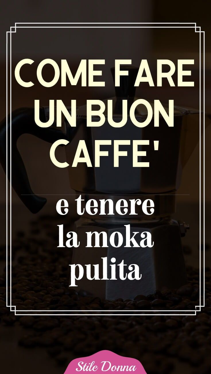 Come Tenere Pulita La Casa trucchi per fare un buon caffè e tenere pulita la moka (con