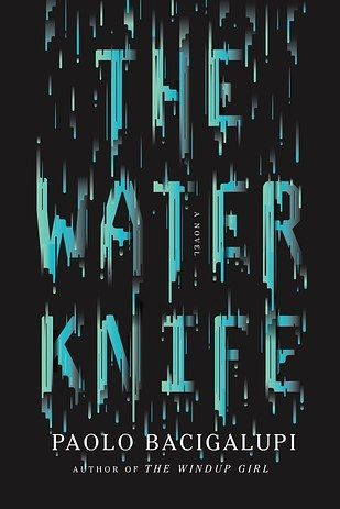 The Water Knife by Paolo Bacigalupi | The 24 Best Science Fiction Books Of 2015