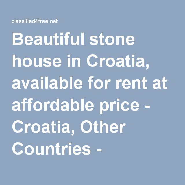 Beautiful stone house in Croatia, available for rent at affordable price - Croatia, Other Countries - Classified For Free