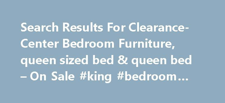 "Search Results For Clearance-Center Bedroom Furniture, queen sized bed & queen bed – On Sale #king #bedroom #set http://bedrooms.remmont.com/search-results-for-clearance-center-bedroom-furniture-queen-sized-bed-queen-bed-on-sale-king-bedroom-set/  #clearance bedroom furniture # Results for ""Clearance-Center"" Tristen Metal Bed Starting at 299 99 District 7 Ash Brown 2-Drawer Nightstand Save $50 99 99 Metropolitan King Bed Save $80 219 [...]"