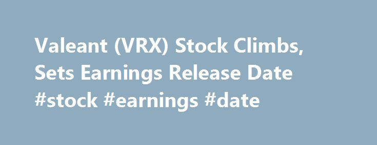 Valeant (VRX) Stock Climbs, Sets Earnings Release Date #stock #earnings #date http://earnings.remmont.com/valeant-vrx-stock-climbs-sets-earnings-release-date-stock-earnings-date-3/  #stock earnings date # Valeant (VRX) Stock Climbs, Sets Earnings Release Date NEW YORK (TheStreet ) — Valeant Pharmaceuticals (VRX ) stock is advancing by 4.21% to $63.92 in pre-market trading on Monday, after the company announced that it will report its fourth quarter earnings and 2016 outlook before the market…
