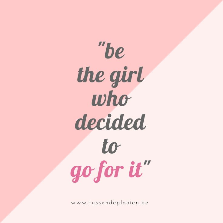 Inspirerende woorden - be the girl who decided to go for it