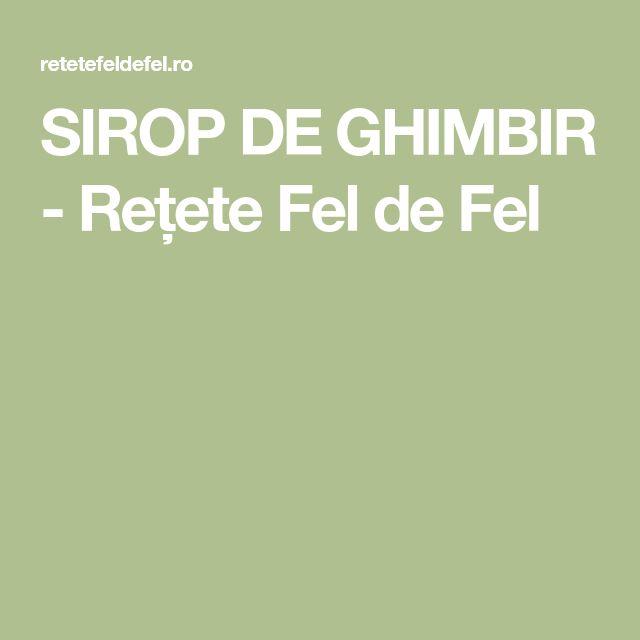 SIROP DE GHIMBIR - Rețete Fel de Fel