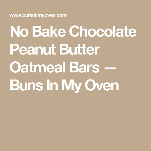 No Bake Chocolate Peanut Butter Oatmeal Bars — Buns In My Oven