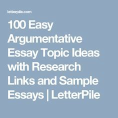 Proposal Essay Outline  Easy Argumentative Essay Topic Ideas With Research Links And Sample  Essays  Letterpile Living A Healthy Lifestyle Essay also Health Essay Example Best  Sample Essay Ideas On Pinterest  Examples Of College  Good Thesis Statement Examples For Essays