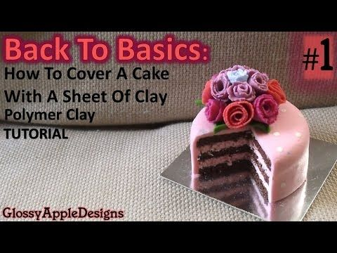 Back to Basics #1: How to cover a cake in a sheet of polymer clay TUTORIAL - YouTube
