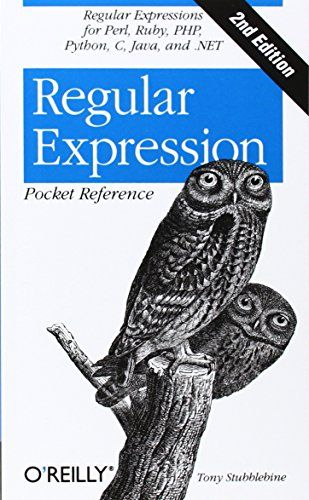 Regular Expression Pocket Reference: Regular Expressions for Perl, Ruby, PHP, Python, C, Java and .NET (Pocket Reference (O'Reilly)) by Tony Stubblebine