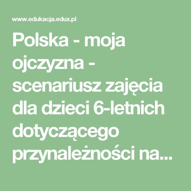 Polska - moja ojczyzna - scenariusz zajęcia dla dzieci 6-letnich dotyczącego przynależności narodowej | tekst nr 8469