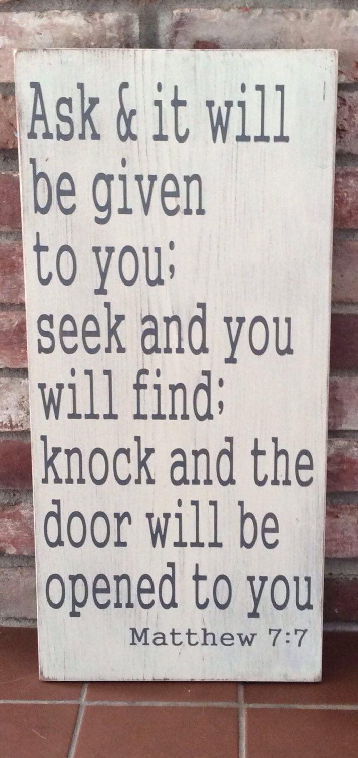 Ask and it will be given to you seek and you will find knock