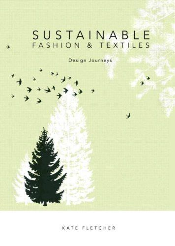 Sustainable Fashion and Textiles: Design Journeys by Kate Fletcher http://www.amazon.com/dp/1844074811/ref=cm_sw_r_pi_dp_5L.Nvb0YYV06A