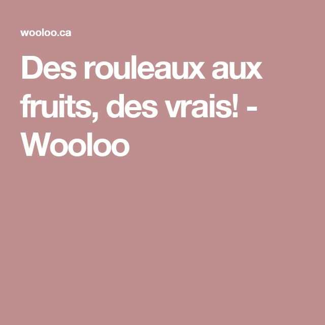 Des rouleaux aux fruits, des vrais! - Wooloo