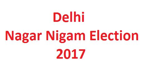 State Election Commission has announced the Delhi Nagar Nigam Election schedule on March 14, 2017.