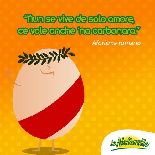 """#EggQuote  """"Nun se vive de solo amore, ce vole anche 'na #carbonara ."""" - Aforisma romano"""