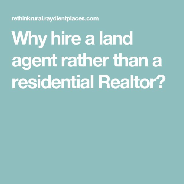 Why hire a land agent rather than a residential Realtor?