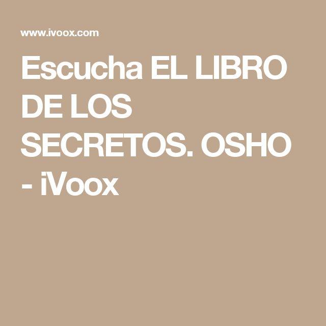 Escucha EL LIBRO DE LOS SECRETOS. OSHO   - iVoox