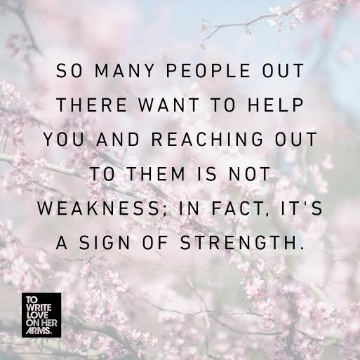 """So many people out there want to help you and reaching out to them is not weakness; in fact, it's a sign of strength."" - Lara Fraser ""The Definition of Strength"""
