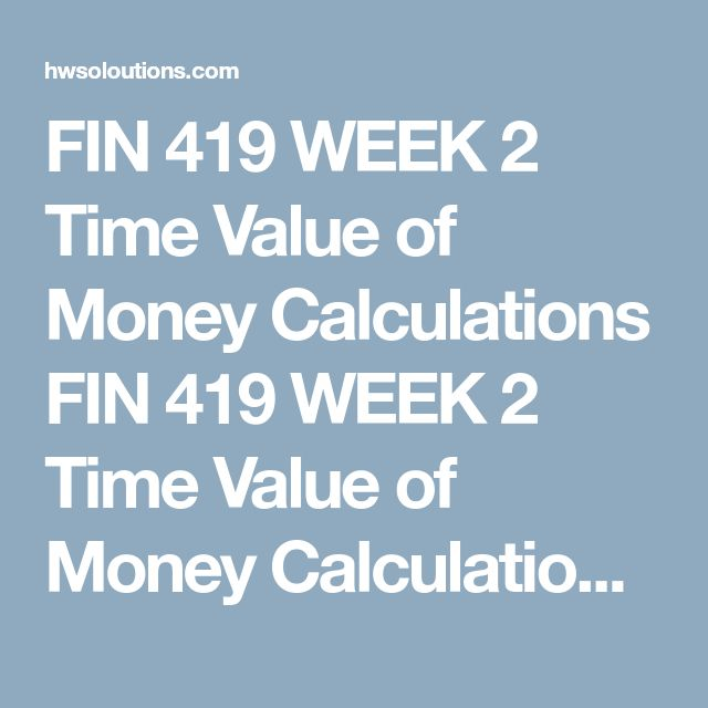 FIN 419 WEEK 2 Time Value of Money Calculations FIN 419 WEEK 2 Time Value of Money Calculations FIN 419 WEEK 2 Time Value of Money Calculations Assignment Steps  Resources: Microsoft® Office® 2013 Accessibility Tutorials, Microsoft® Excel®, Time Value of Money Calculations Template  Calculate the following time value of money problems using Microsoft® Excel®:  If we place $8,592.00 in a savings account paying 7.5 percent interest compounded annually, how much will our account accrue to in…