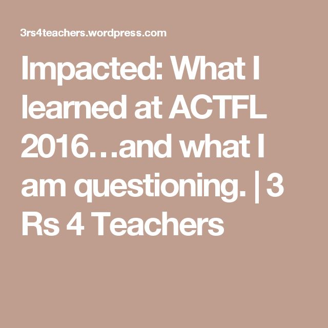 Impacted: What I learned at ACTFL 2016…and what I am questioning. | 3 Rs 4 Teachers
