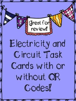 Electricity and Circuit Task Cards with or without QR Codes!This is a set of 20 task cards that will help your students review the concepts of electricity and circuits. The task cards are multiple choice with the exception of some. This is a great activity that can be used for early finishers, in science centers, enrichment, a small group activity, whole group activity, or just for a review!