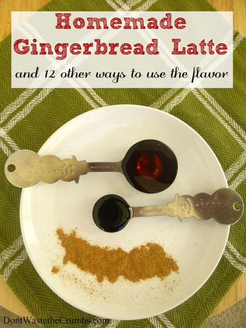 Create Your Own Gingerbread Latte   Plus 12 Other Ways to Use It