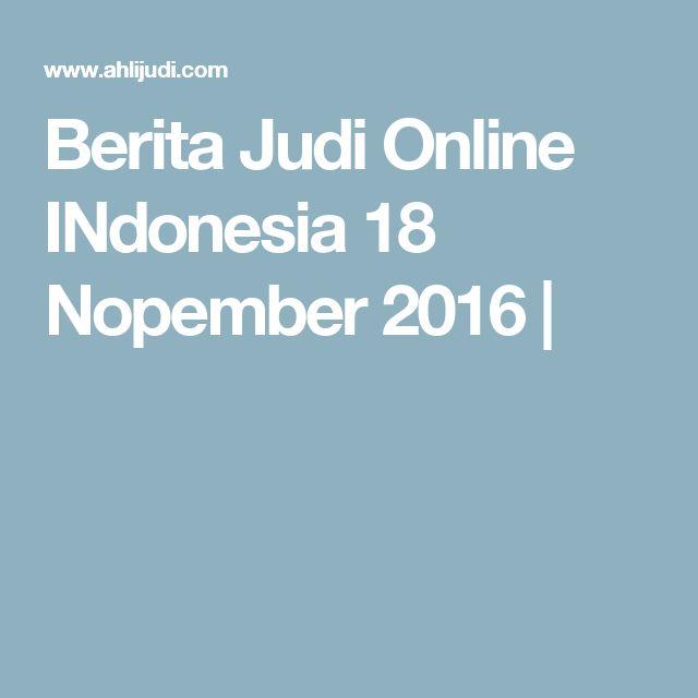 Berita Judi Online INdonesia 18 Nopember 2016 |