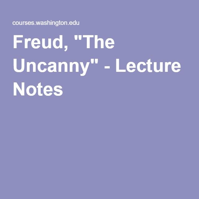 "Freud, ""The Uncanny"" - Lecture Notes"