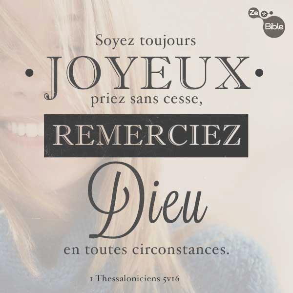 La Bible - Versets illustrés - 1 Thessaloniciens 5:16 - Soyez toujours joyeux, priez sans cesse, remerciez Dieu en toutes circonstances.