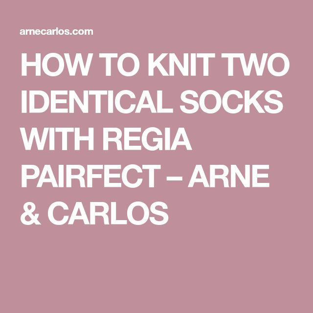 HOW TO KNIT TWO IDENTICAL SOCKS WITH REGIA PAIRFECT – ARNE & CARLOS