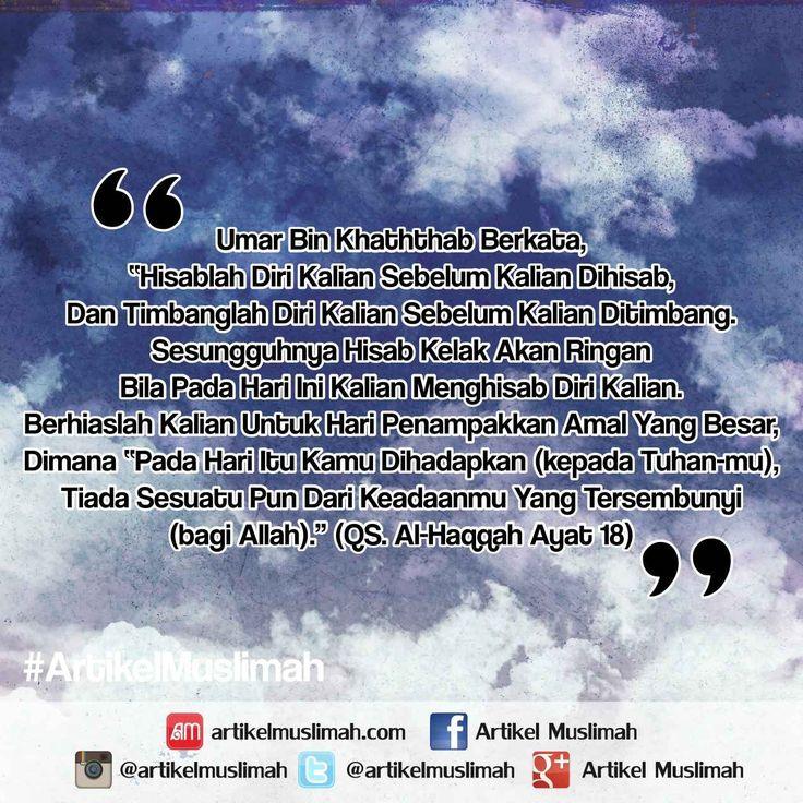 """Umar bin Khaththab berkata, """"Hisablah diri kalian sebelum kalian dihisab, dan timbanglah diri kalian sebelum kalian ditimbang. Sesungguhnya hisab kelak akan ringan bila pada hari ini kalian menghisab diri kalian. Berhiaslah kalian untuk hari penampakkan amal yang besar, dimana """"Pada hari itu kamu dihadapkan (kepada Tuhan-Mu), tiada sesuatu pun dari keadaanmu yang tersembunyi (bagi Allah)."""" (QS. Al-Haqqah Ayat 18) #ArtikelMuslimah #Hisab #Iman"""