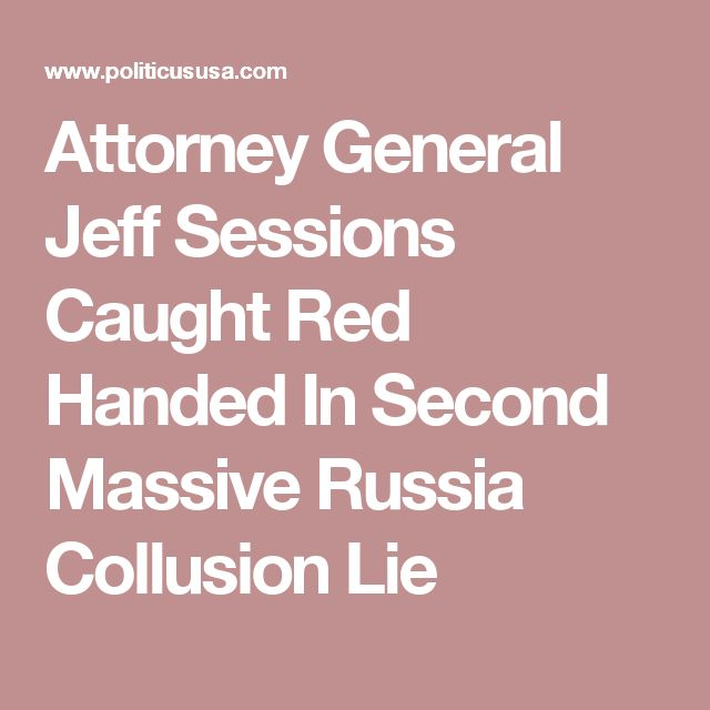 Attorney General Jeff Sessions Caught Red Handed In Second Massive Russia Collusion Lie – Bruce Eggum