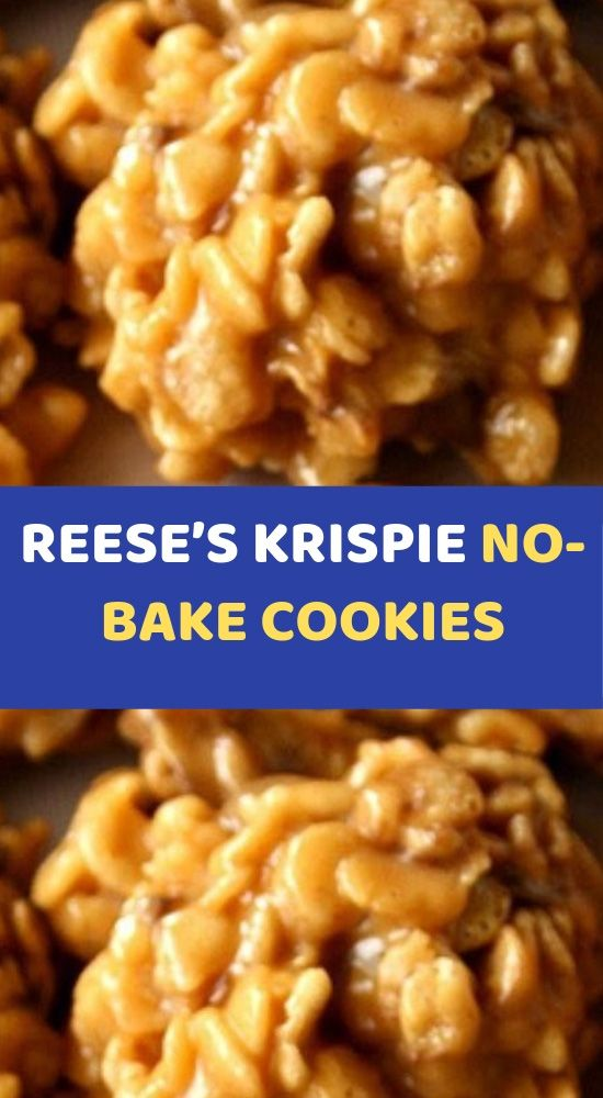 REESE'S KRISPIE NO-BAKE COOKIES To Make this Recipe You'Il