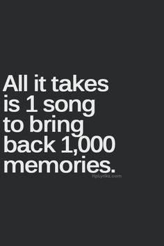 All it takes is a song to bring back 1,000 memories. <3 1,000 memories of you my love. <3