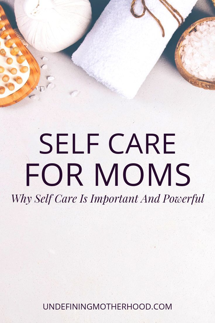 Self Care For Moms: Why Self Care Is Important And Powerful – Self Care