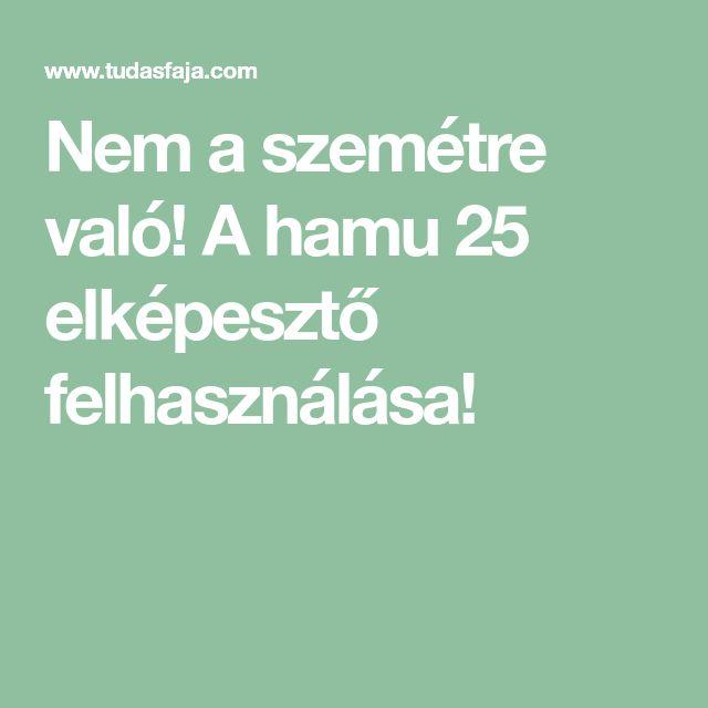 Nem a szemétre való! A hamu 25 elképesztő felhasználása!