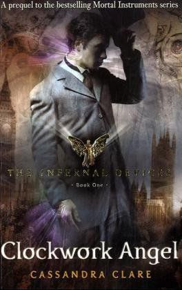 The Infernal Devices Book 1: Clockwork Angel by Cassandra Clare