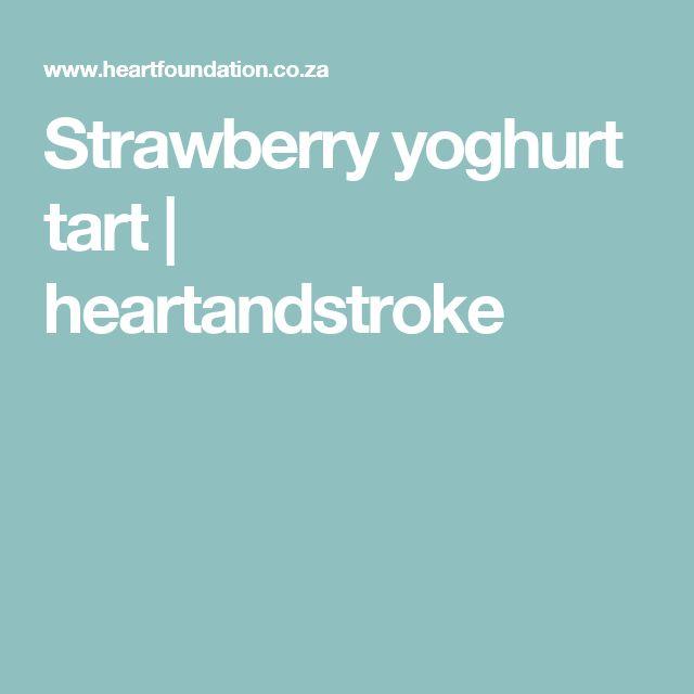 Strawberry yoghurt tart   heartandstroke