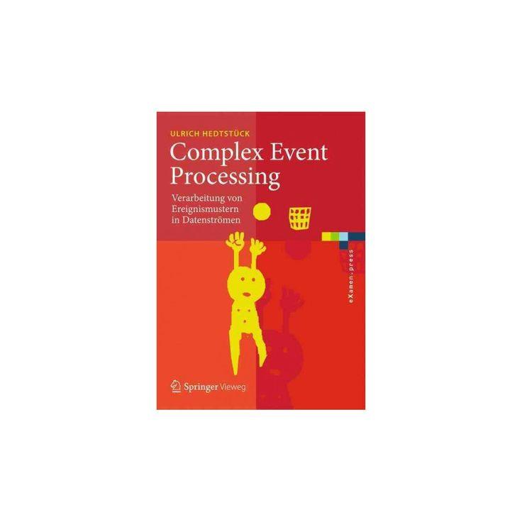 Complex Event Processing : Verarbeitung Von Ereignismustern in Datenströmen (Paperback) (Ulrich
