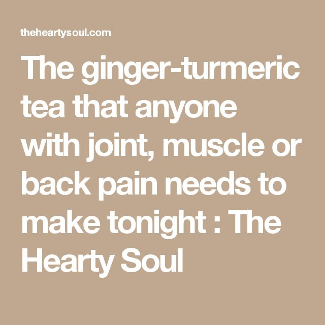 The ginger-turmeric tea that anyone with joint, muscle or back pain needs to make tonight : The Hearty Soul