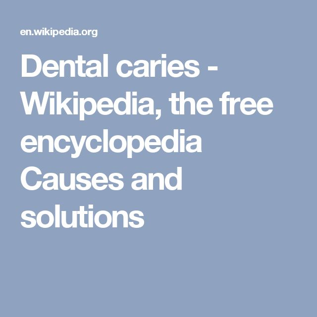 Dental caries - Wikipedia, the free encyclopedia Causes and solutions