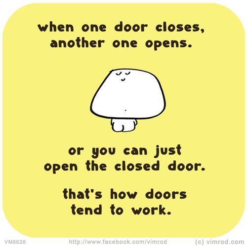 Quote When One Door Closes Another Opens: When One Door Closes, Another One Opens. Or You Can Just