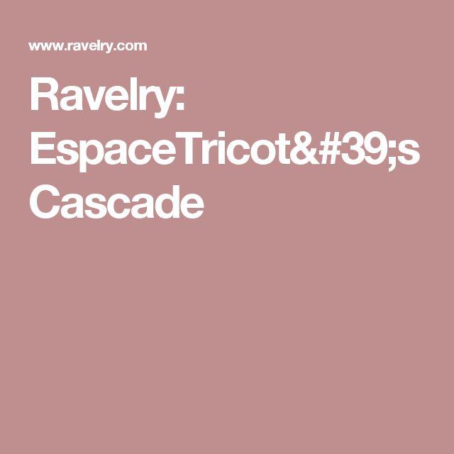 Ravelry: EspaceTricot's Cascade