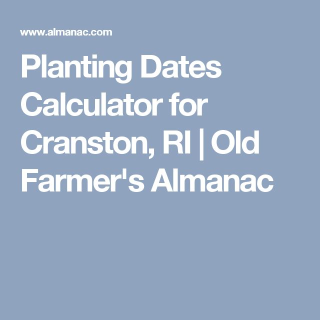 Planting Dates Calculator for Cranston, RI | Old Farmer's Almanac