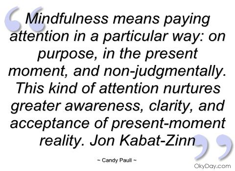 quotes+about+mindfulness | Mindfulness means paying attention in a - Candy Paull - Quotes and ...